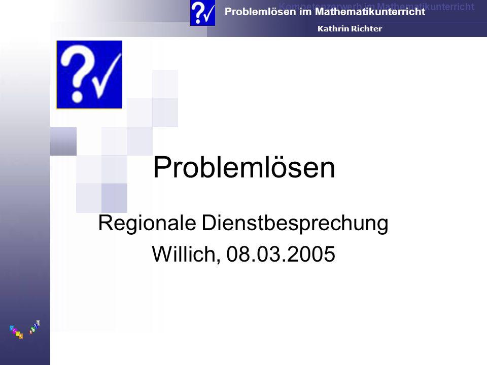 Kompetenzerwerb im Mathematikunterricht Problemlösen im Mathematikunterricht FH-Dortmund Kathrin Richter Problemlösen Regionale Dienstbesprechung Will