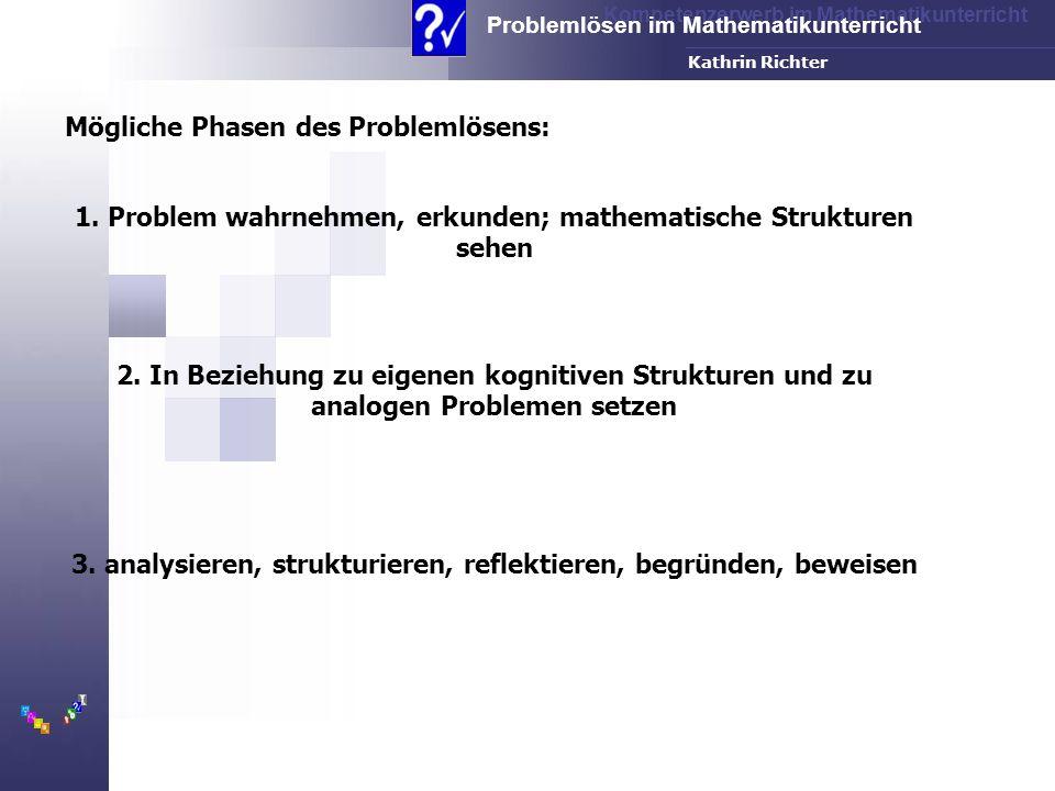Kompetenzerwerb im Mathematikunterricht Problemlösen im Mathematikunterricht FH-Dortmund Kathrin Richter 1. Problem wahrnehmen, erkunden; mathematisch