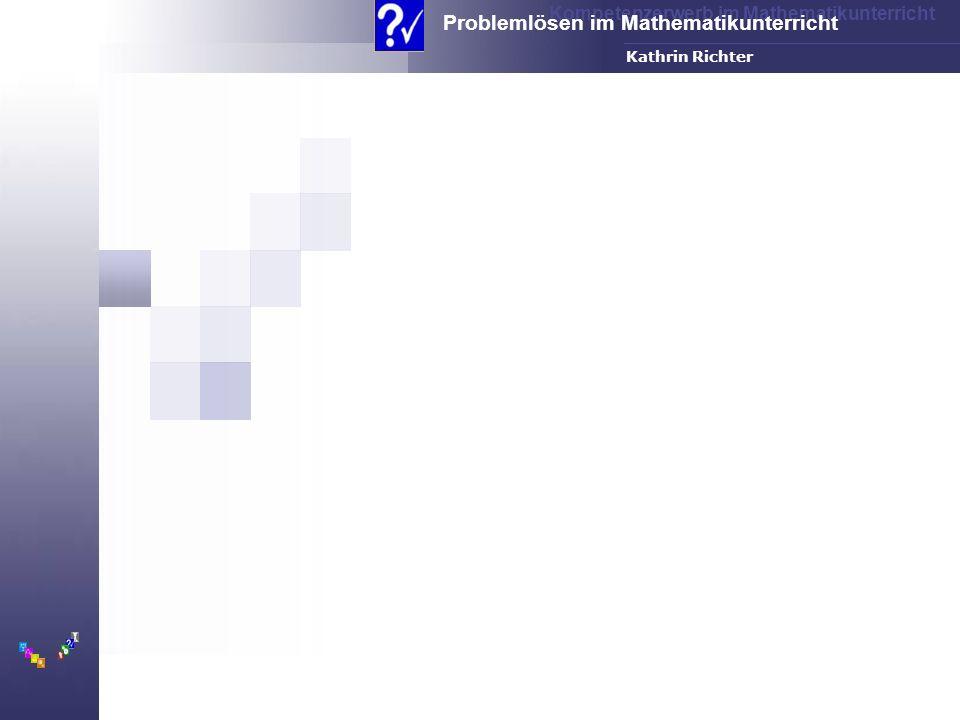 Kompetenzerwerb im Mathematikunterricht Problemlösen im Mathematikunterricht FH-Dortmund Kathrin Richter