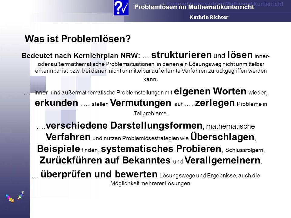 Kompetenzerwerb im Mathematikunterricht Problemlösen im Mathematikunterricht FH-Dortmund Kathrin Richter Bedeutet nach Kernlehrplan NRW: … strukturier