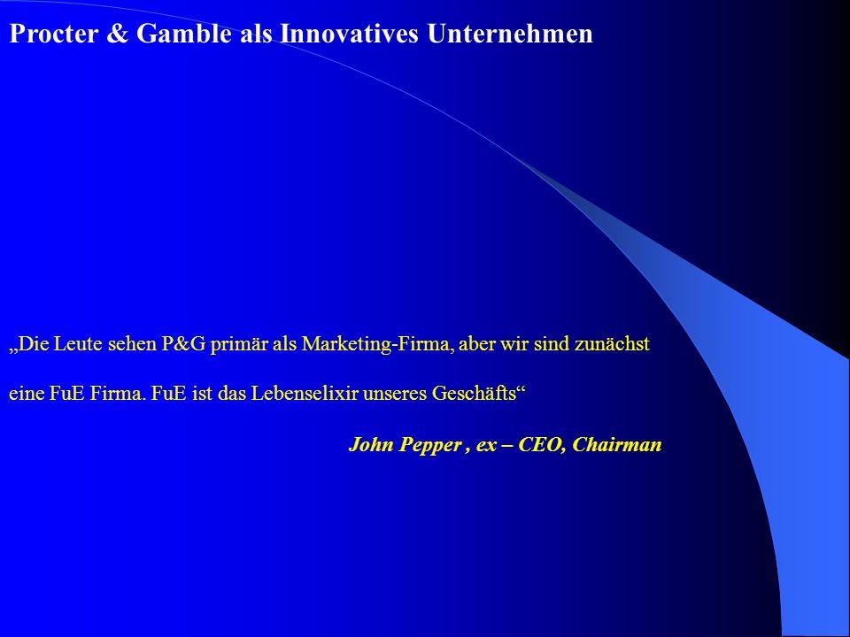 Procter & Gamble als Innovatives Unternehmen Die Leute sehen P&G primär als Marketing-Firma, aber wir sind zunächst eine FuE Firma.