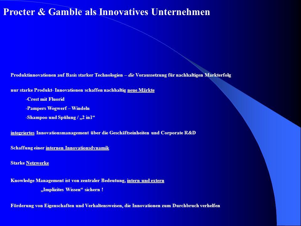Procter & Gamble als Innovatives Unternehmen integriertes Innovationsmanagement über die Geschäftseinheiten und Corporate R&D Knowledge Management ist von zentraler Bedeutung, intern und extern Implizites Wissen sichern .