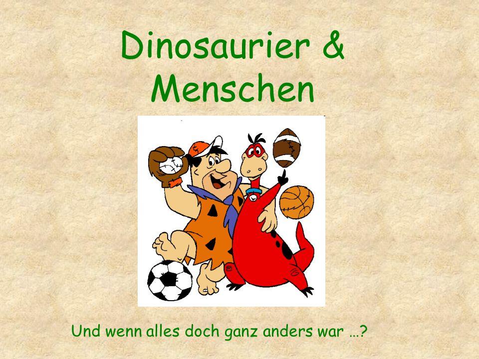 Dinosaurier & Menschen Und wenn alles doch ganz anders war …?