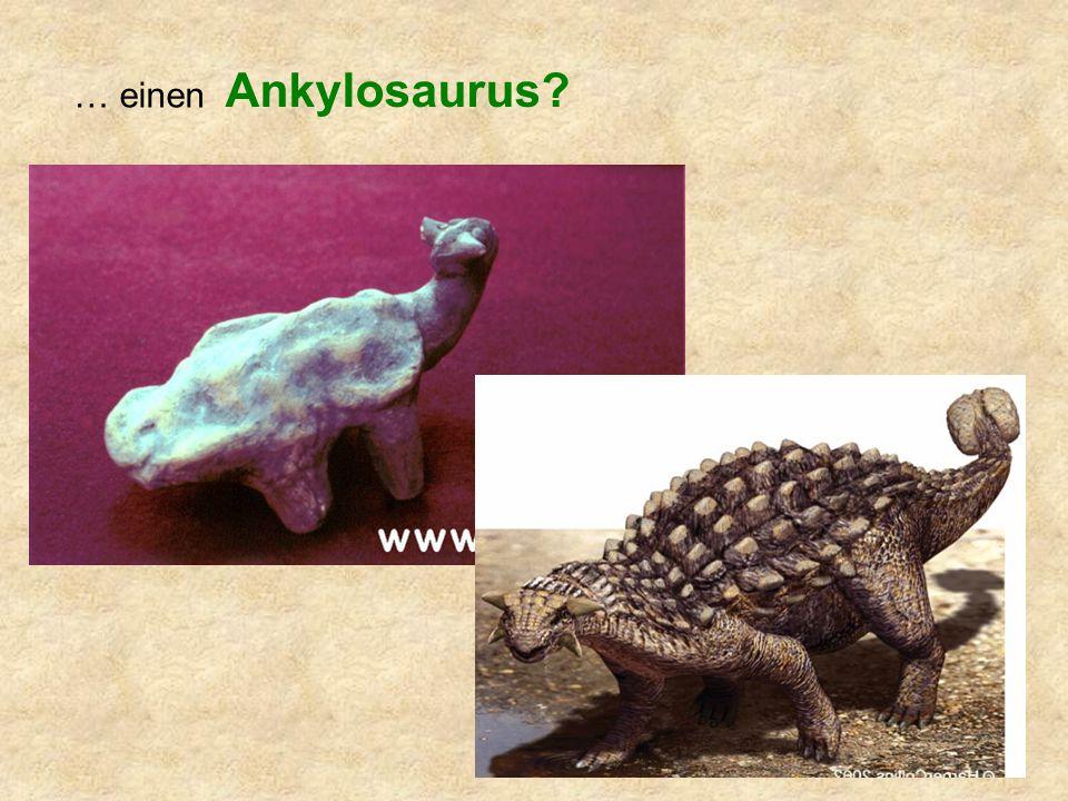 … einen Ankylosaurus?