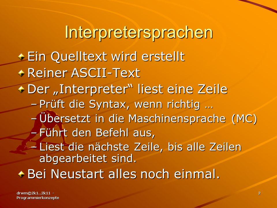 drwm©2k1..2k11 - Programmierkonzepte 2 Interpretersprachen Ein Quelltext wird erstellt Reiner ASCII-Text Der Interpreter liest eine Zeile –Prüft die S