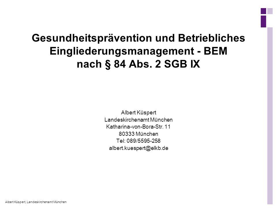 Albert Küspert, Landeskirchenamt München Gesundheitsprävention und Betriebliches Eingliederungsmanagement - BEM nach § 84 Abs. 2 SGB IX Albert Küspert