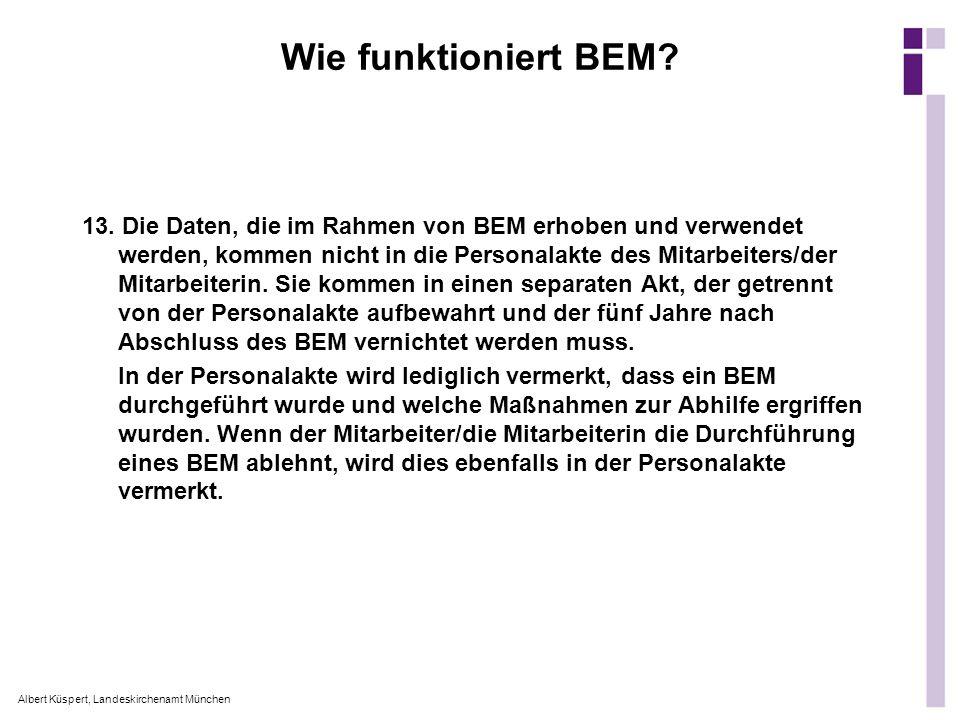 Albert Küspert, Landeskirchenamt München Wie funktioniert BEM? 13. Die Daten, die im Rahmen von BEM erhoben und verwendet werden, kommen nicht in die