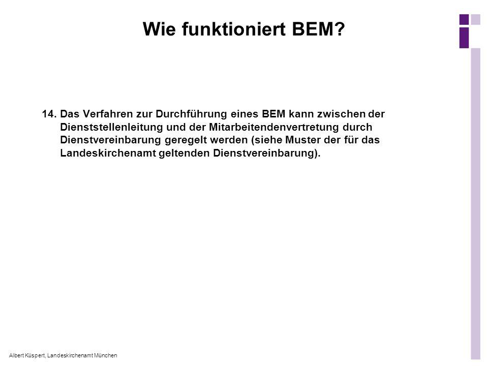 Albert Küspert, Landeskirchenamt München Wie funktioniert BEM? 14. Das Verfahren zur Durchführung eines BEM kann zwischen der Dienststellenleitung und