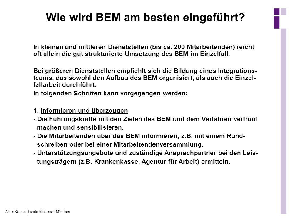 Albert Küspert, Landeskirchenamt München Wie wird BEM am besten eingeführt? In kleinen und mittleren Dienststellen (bis ca. 200 Mitarbeitenden) reicht