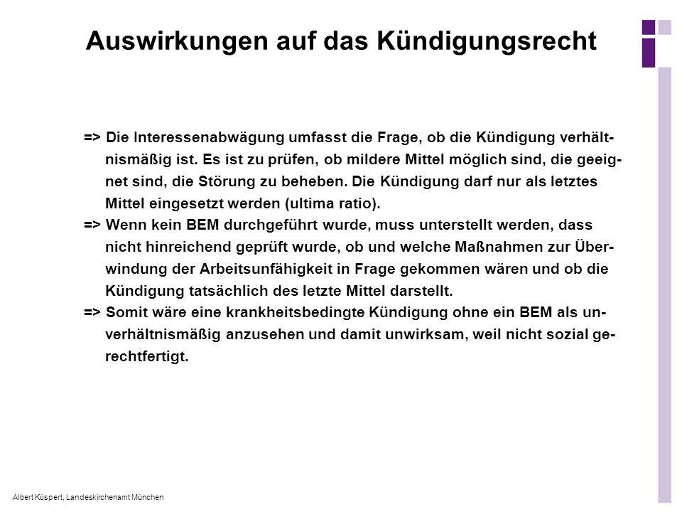 Albert Küspert, Landeskirchenamt München => Die Interessenabwägung umfasst die Frage, ob die Kündigung verhält- nismäßig ist. Es ist zu prüfen, ob mil