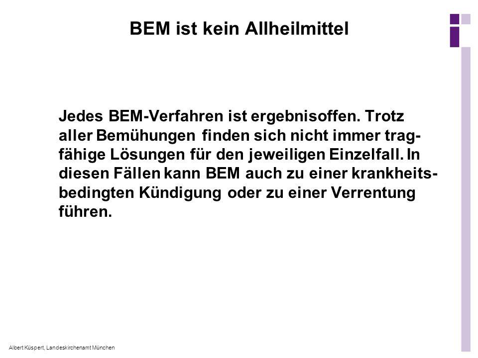 Albert Küspert, Landeskirchenamt München BEM ist kein Allheilmittel Jedes BEM-Verfahren ist ergebnisoffen. Trotz aller Bemühungen finden sich nicht im