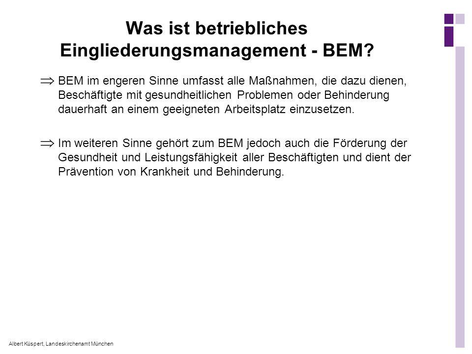 Albert Küspert, Landeskirchenamt München Was ist betriebliches Eingliederungsmanagement - BEM? BEM im engeren Sinne umfasst alle Maßnahmen, die dazu d