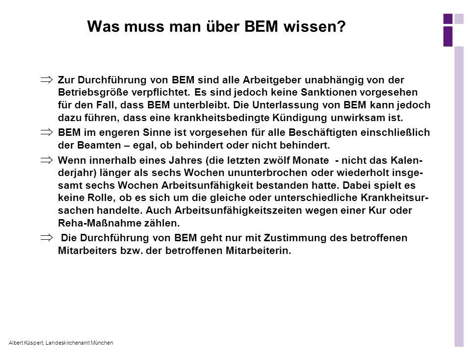 Albert Küspert, Landeskirchenamt München Was muss man über BEM wissen? Zur Durchführung von BEM sind alle Arbeitgeber unabhängig von der Betriebsgröße