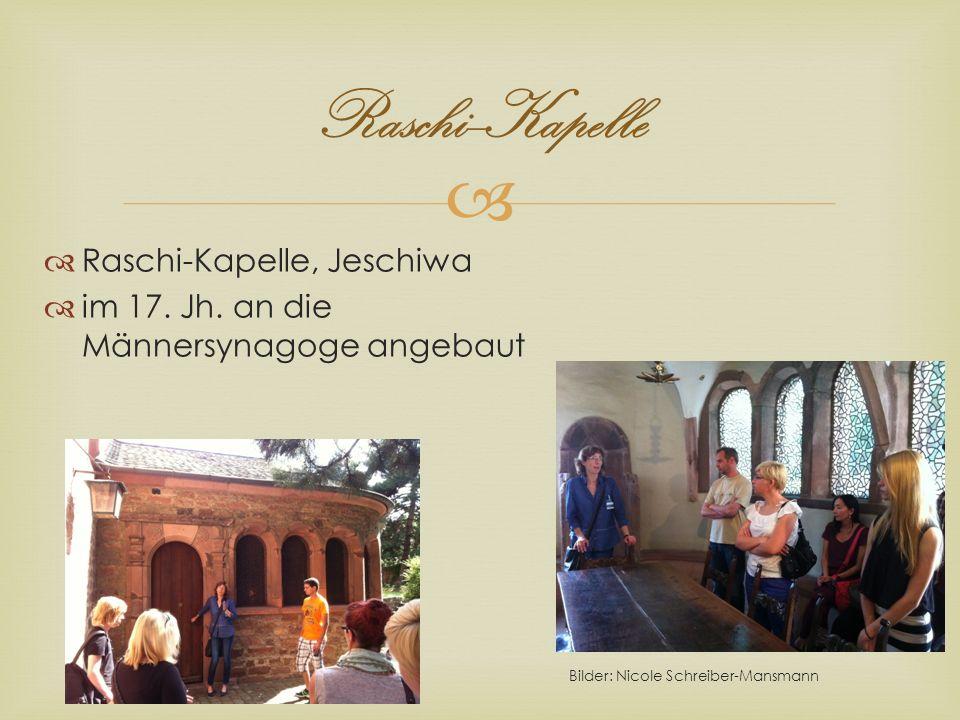 Raschi--Kapelle Raschi-Kapelle, Jeschiwa im 17. Jh. an die Männersynagoge angebaut Bilder: Nicole Schreiber-Mansmann
