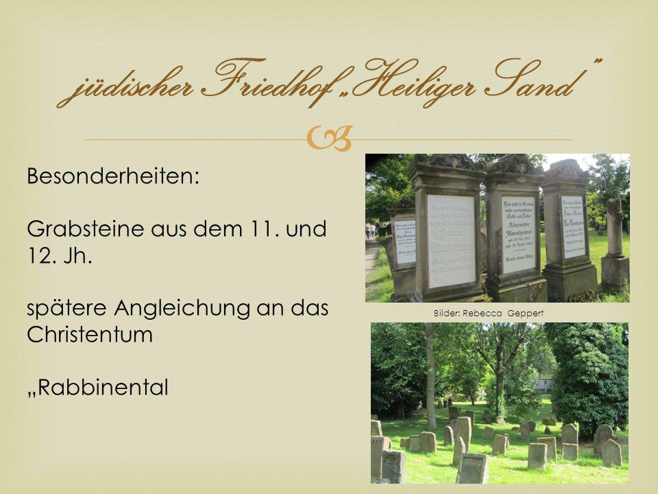 jüdischer Friedhof Heiliger Sand Bilder: Rebecca Geppert Besonderheiten: Grabsteine aus dem 11. und 12. Jh. spätere Angleichung an das Christentum Rab