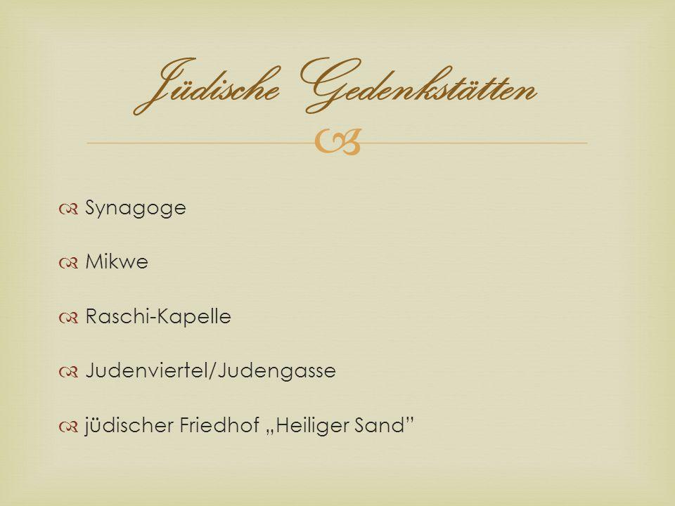Synagoge Mikwe Raschi-Kapelle Judenviertel/Judengasse jüdischer Friedhof Heiliger Sand Jüdische Gedenkstätten