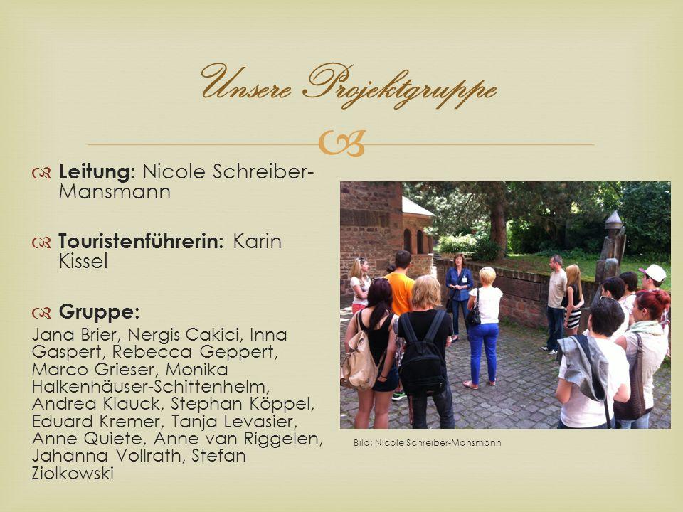 Unsere Projektgruppe Leitung: Nicole Schreiber- Mansmann Touristenführerin: Karin Kissel Gruppe: Jana Brier, Nergis Cakici, Inna Gaspert, Rebecca Gepp
