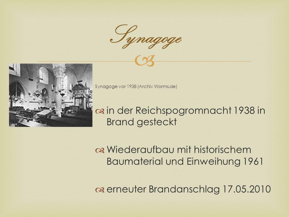 Synagoge Synagoge vor 1938 (Archiv Worms.de) in der Reichspogromnacht 1938 in Brand gesteckt Wiederaufbau mit historischem Baumaterial und Einweihung