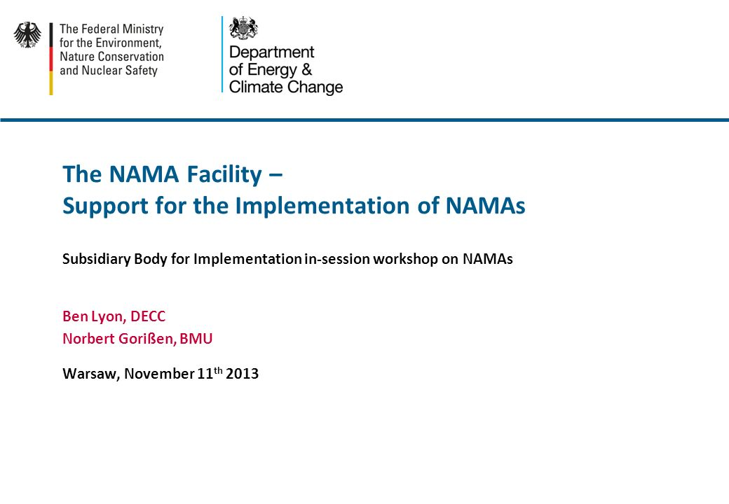 The NAMA Facility – Support for the Implementation of NAMAs Subsidiary Body for Implementation in-session workshop on NAMAs Ben Lyon, DECC Norbert Gor