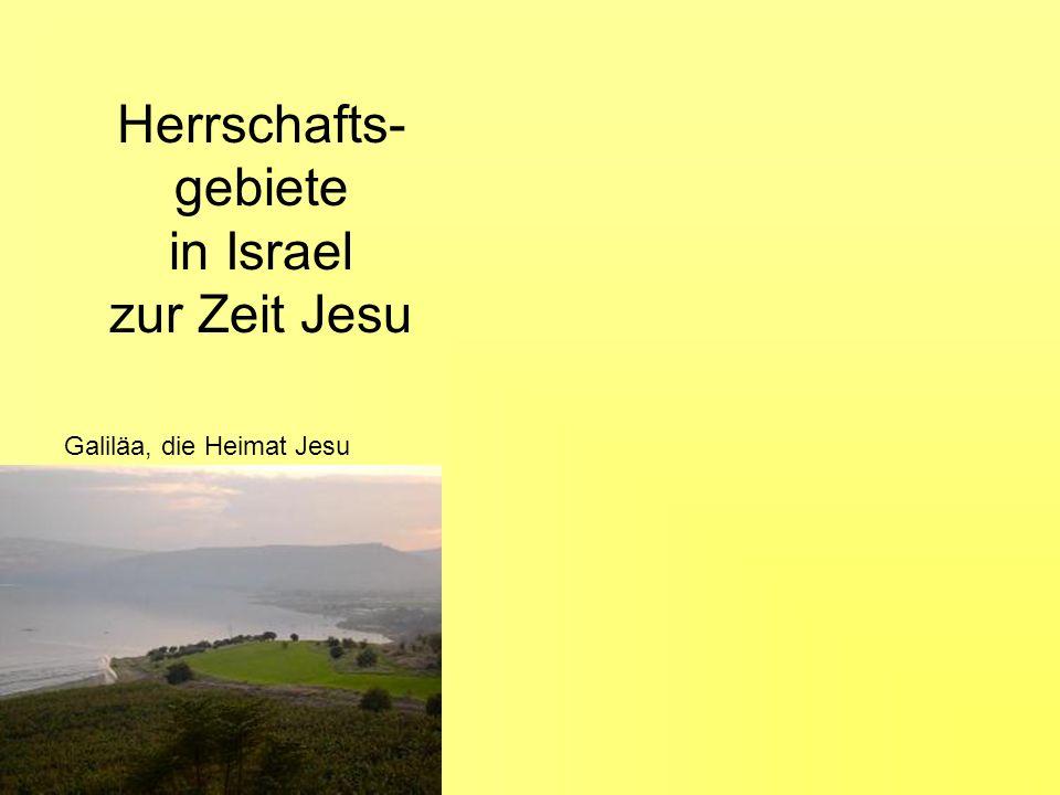 Herrschafts- gebiete in Israel zur Zeit Jesu Galiläa, die Heimat Jesu