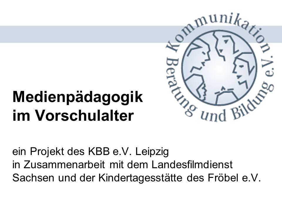Medienpädagogik im Vorschulalter ein Projekt des KBB e.V. Leipzig in Zusammenarbeit mit dem Landesfilmdienst Sachsen und der Kindertagesstätte des Frö