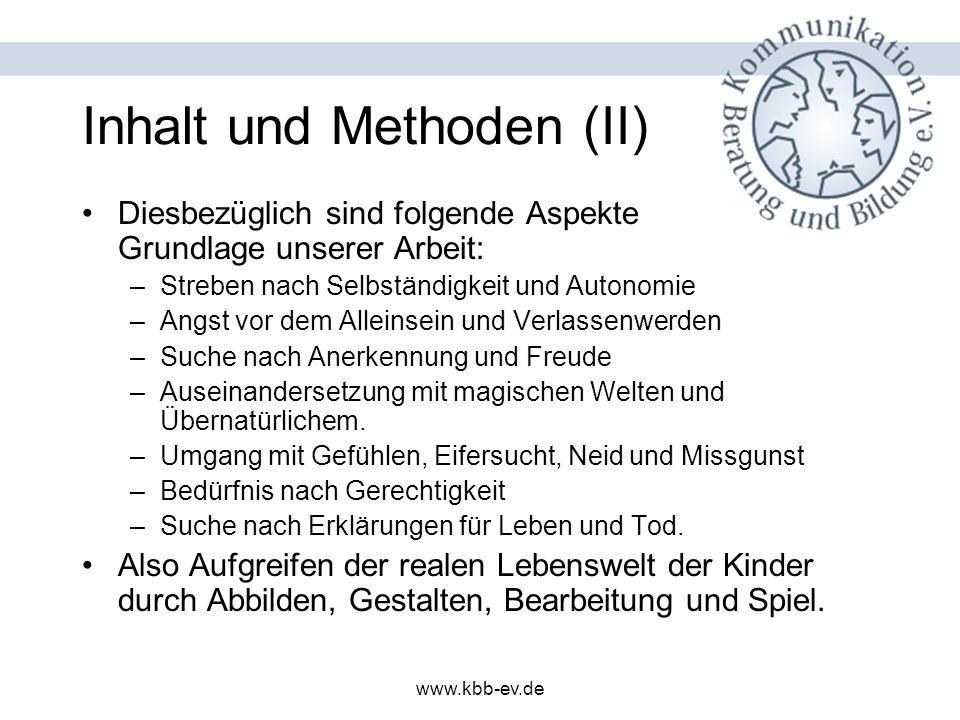 www.kbb-ev.de Inhalt und Methoden (II) Diesbezüglich sind folgende Aspekte Grundlage unserer Arbeit: –Streben nach Selbständigkeit und Autonomie –Angs