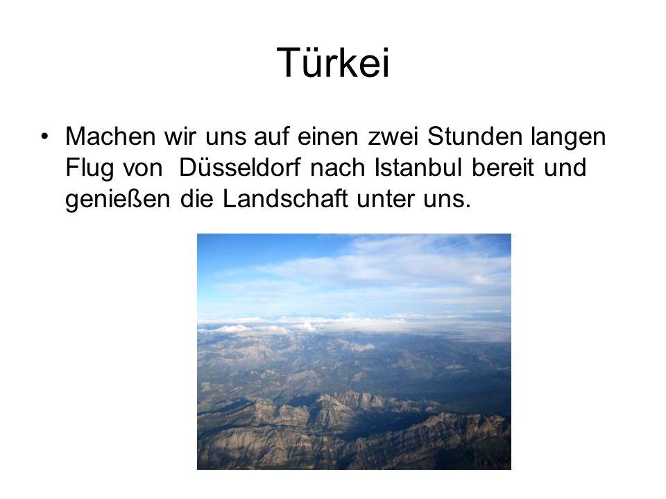 Türkei Machen wir uns auf einen zwei Stunden langen Flug von Düsseldorf nach Istanbul bereit und genießen die Landschaft unter uns.
