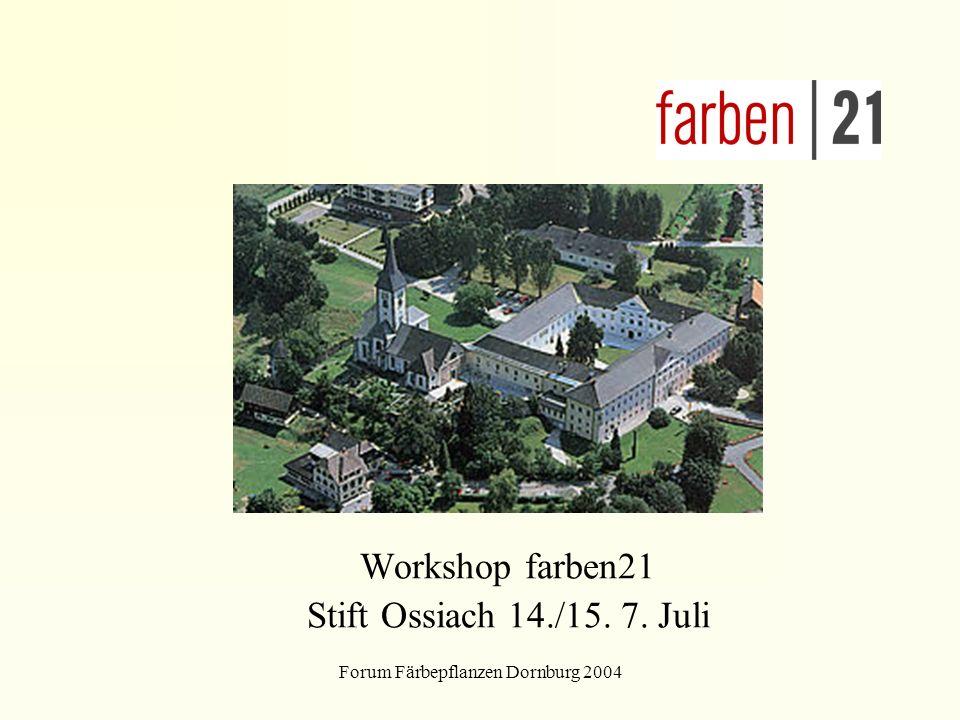 Forum Färbepflanzen Dornburg 2004 Workshop farben21 Stift Ossiach 14./15. 7. Juli