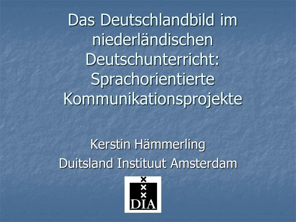 Das Deutschlandbild im niederländischen Deutschunterricht: Sprachorientierte Kommunikationsprojekte Kerstin Hämmerling Duitsland Instituut Amsterdam