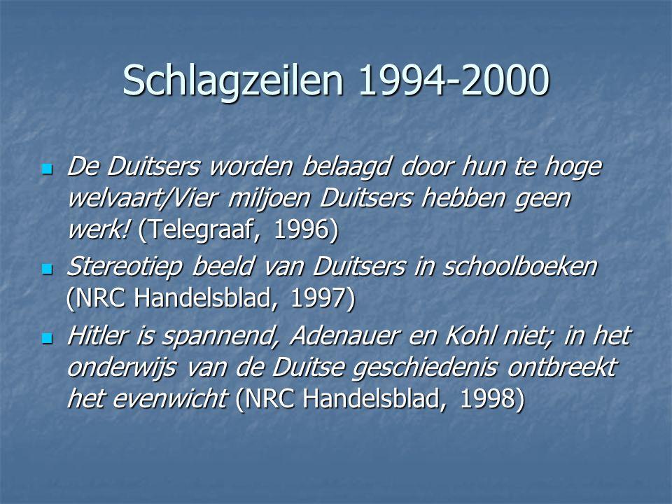 Schlagzeilen 1994-2000 De Duitsers worden belaagd door hun te hoge welvaart/Vier miljoen Duitsers hebben geen werk! (Telegraaf, 1996) De Duitsers word