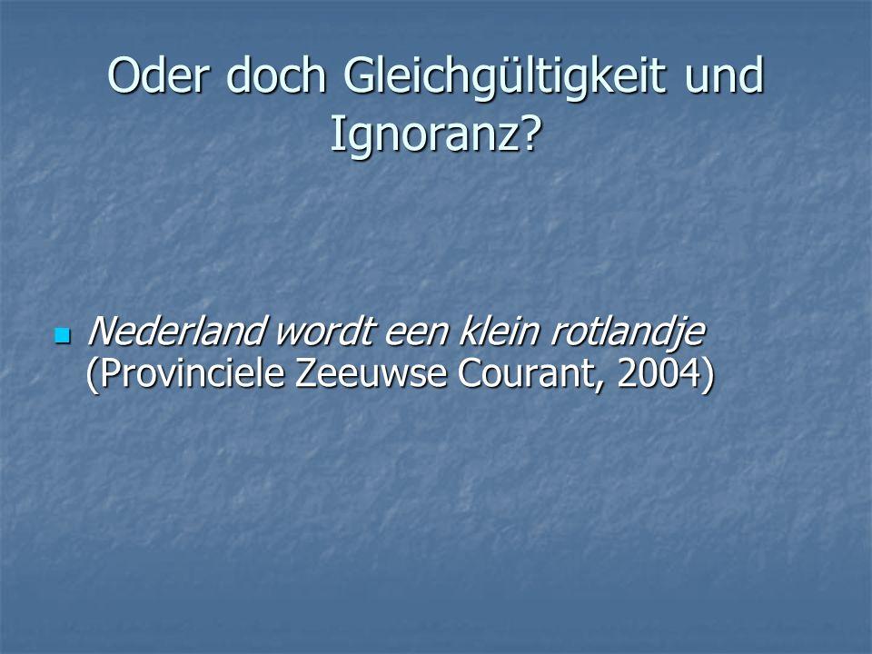 Oder doch Gleichgültigkeit und Ignoranz? Nederland wordt een klein rotlandje (Provinciele Zeeuwse Courant, 2004) Nederland wordt een klein rotlandje (
