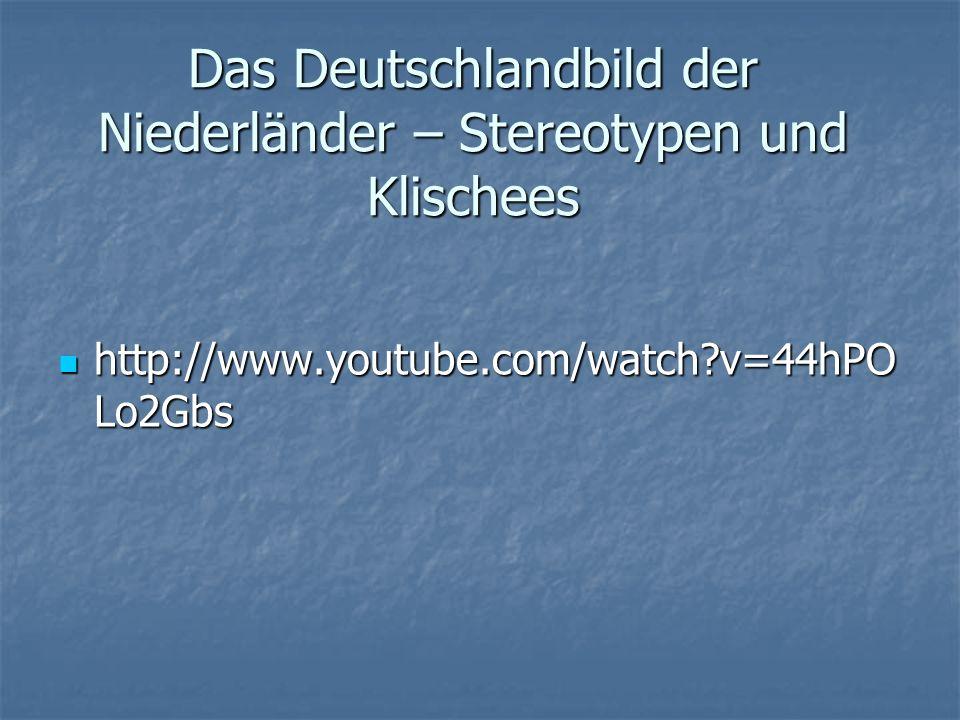 Das Deutschlandbild der Niederländer – Stereotypen und Klischees http://www.youtube.com/watch?v=44hPO Lo2Gbs http://www.youtube.com/watch?v=44hPO Lo2G