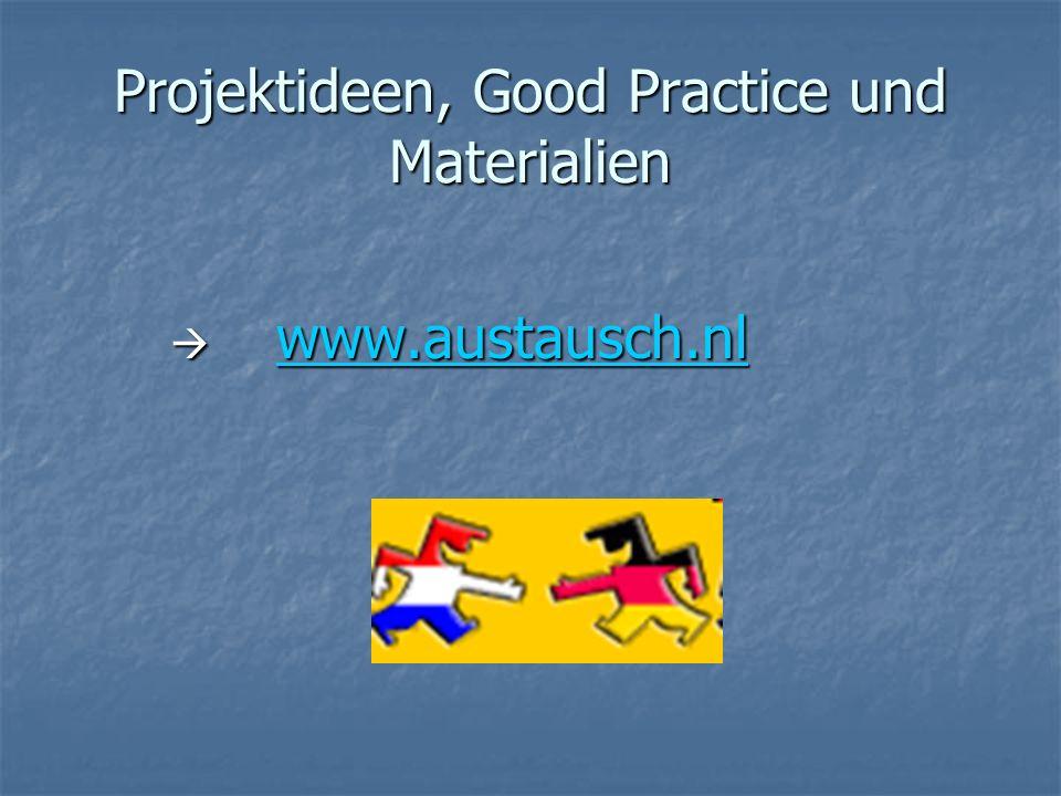 Projektideen, Good Practice und Materialien www.austausch.nl www.austausch.nl www.austausch.nl