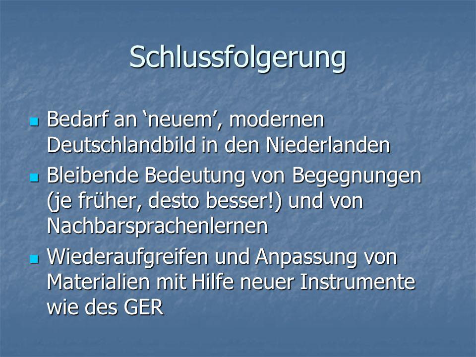 Schlussfolgerung Bedarf an neuem, modernen Deutschlandbild in den Niederlanden Bedarf an neuem, modernen Deutschlandbild in den Niederlanden Bleibende