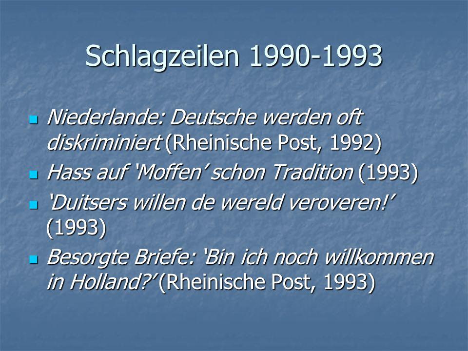 Schlagzeilen 1990-1993 Niederlande: Deutsche werden oft diskriminiert (Rheinische Post, 1992) Niederlande: Deutsche werden oft diskriminiert (Rheinisc