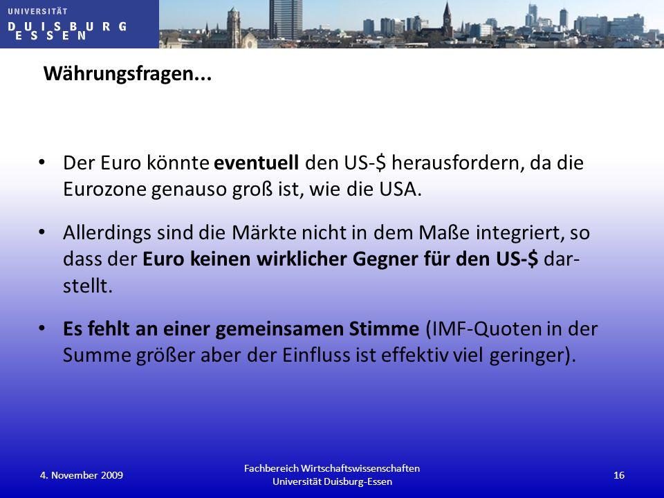 Währungsfragen... Der Euro könnte eventuell den US-$ herausfordern, da die Eurozone genauso groß ist, wie die USA. Allerdings sind die Märkte nicht in