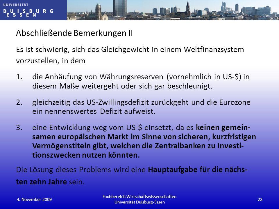 Abschließende Bemerkungen II Es ist schwierig, sich das Gleichgewicht in einem Weltfinanzsystem vorzustellen, in dem 1.die Anhäufung von Währungsreser