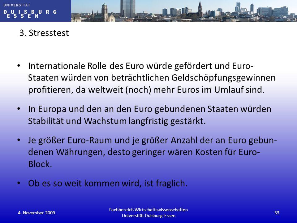 3. Stresstest Internationale Rolle des Euro würde gefördert und Euro- Staaten würden von beträchtlichen Geldschöpfungsgewinnen profitieren, da weltwei