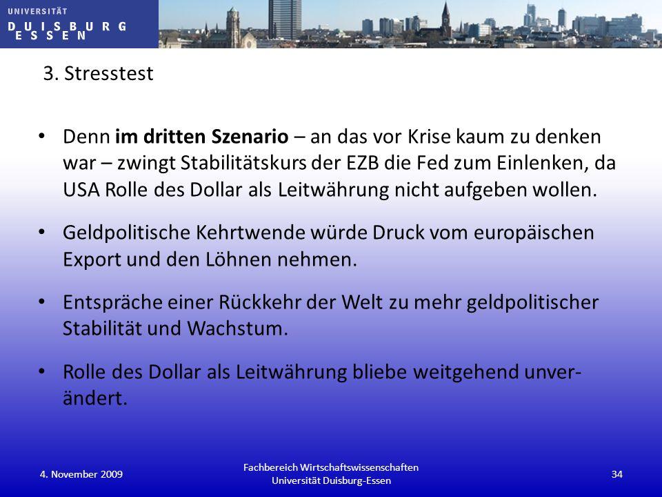 3. Stresstest Denn im dritten Szenario – an das vor Krise kaum zu denken war – zwingt Stabilitätskurs der EZB die Fed zum Einlenken, da USA Rolle des