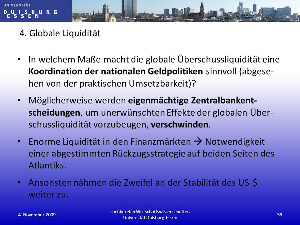 4. Globale Liquidität In welchem Maße macht die globale Überschussliquidität eine Koordination der nationalen Geldpolitiken sinnvoll (abgese- hen von