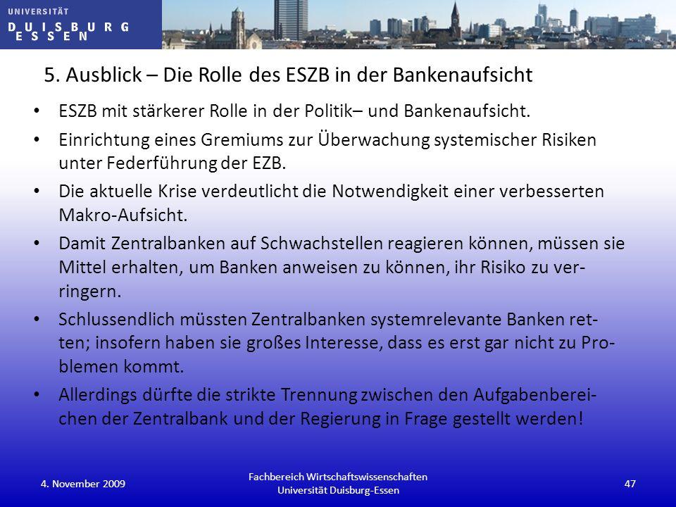 5. Ausblick – Die Rolle des ESZB in der Bankenaufsicht ESZB mit stärkerer Rolle in der Politik– und Bankenaufsicht. Einrichtung eines Gremiums zur Übe