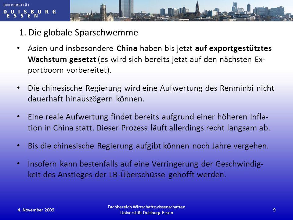 1. Die globale Sparschwemme Asien und insbesondere China haben bis jetzt auf exportgestütztes Wachstum gesetzt (es wird sich bereits jetzt auf den näc