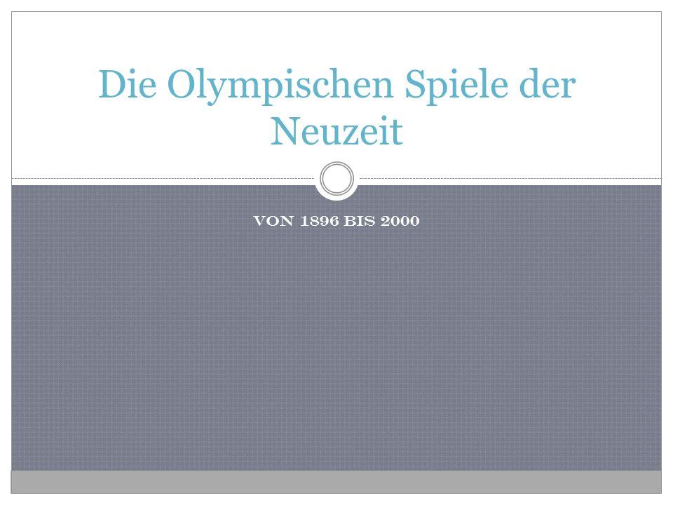 Von 1896 bis 2000 Die Olympischen Spiele der Neuzeit
