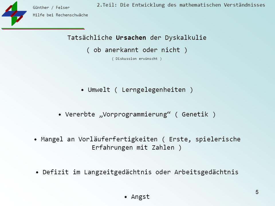 Günther / Felser Hilfe bei Rechenschwäche 2.Teil: Die Entwicklung des mathematischen Verständnisses 5 Tatsächliche Ursachen der Dyskalkulie ( ob anerk