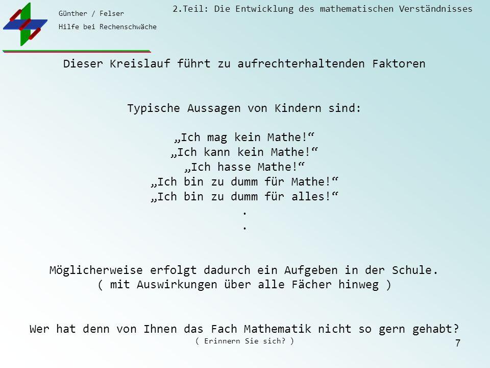 Günther / Felser Hilfe bei Rechenschwäche 2.Teil: Die Entwicklung des mathematischen Verständnisses 7 Dieser Kreislauf führt zu aufrechterhaltenden Fa
