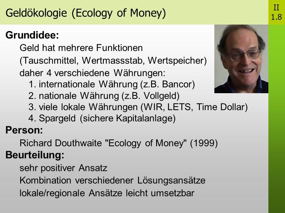 Geldökologie (Ecology of Money) II 1.8 Grundidee: Geld hat mehrere Funktionen (Tauschmittel, Wertmassstab, Wertspeicher) daher 4 verschiedene Währungen: 1.