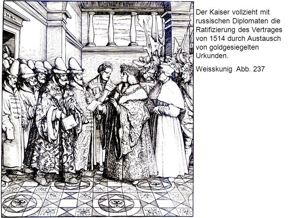 Der Kaiser vollzieht mit russischen Diplomaten die Ratifizierung des Vertrages von 1514 durch Austausch von goldgesiegelten Urkunden. Weisskunig Abb.