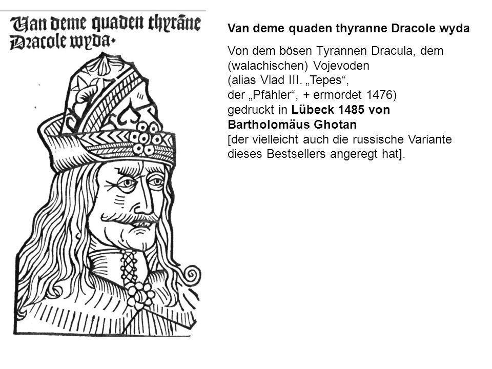 Van deme quaden thyranne Dracole wyda Von dem bösen Tyrannen Dracula, dem (walachischen) Vojevoden (alias Vlad III. Tepes, der Pfähler, + ermordet 147