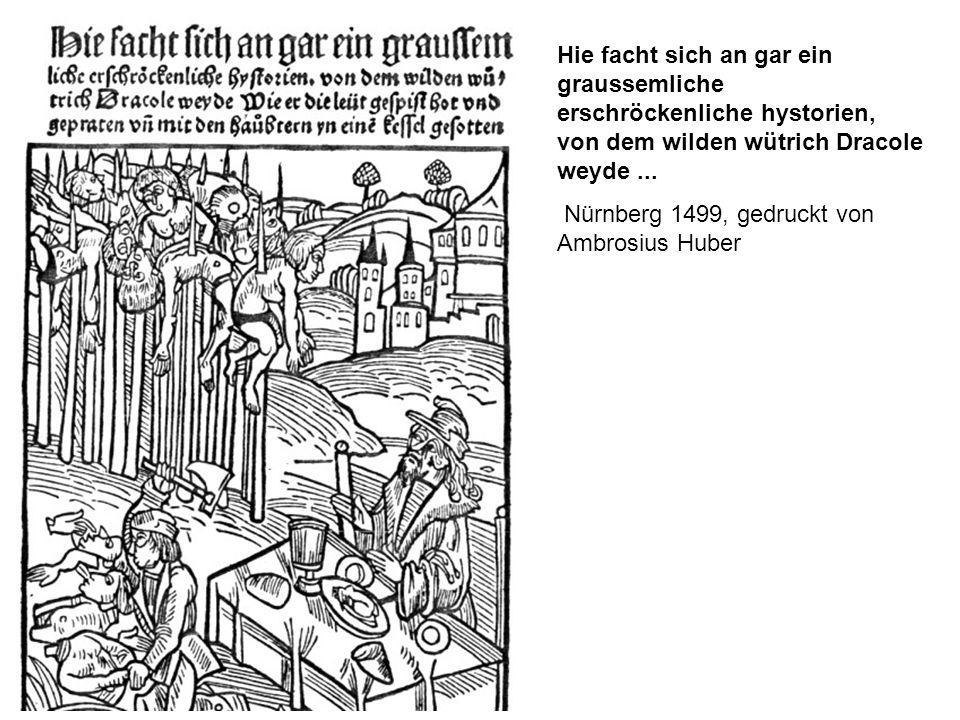 Hie facht sich an gar ein graussemliche erschröckenliche hystorien, von dem wilden wütrich Dracole weyde... Nürnberg 1499, gedruckt von Ambrosius Hube