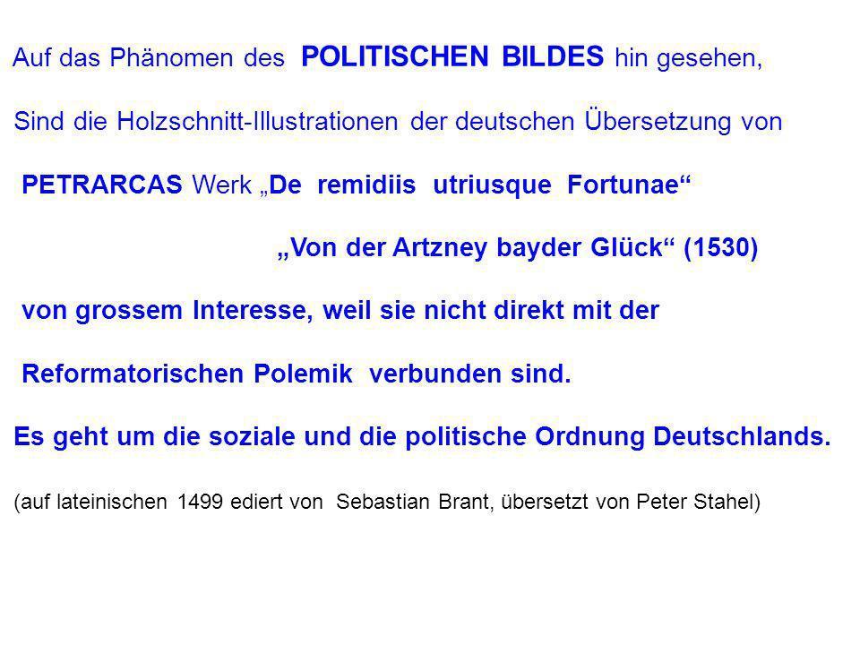 Auf das Phänomen des POLITISCHEN BILDES hin gesehen, Sind die Holzschnitt-Illustrationen der deutschen Übersetzung von PETRARCAS Werk De remidiis utri
